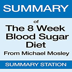 Summary of The 8 Week Blood Sugar Diet from Michael Mosley Audiobook