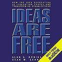 Ideas are Free: How the Idea Revolution is Liberating People and Transforming Organizations Hörbuch von Alan G. Robinson, Dean M. Schroeder Gesprochen von: Walter Dixon