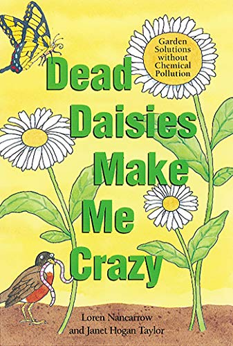 Dead Daisies Make Me Crazy: Garden Solutions Without Chemical Pollution (New Self Sufficient Gardener)