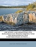 Die Kunde und Benutzung der Bongarsischen Handschriften- und Büchersammlung der Stadtbibliothek in Bern... ..., Albert Jahn and Stadtbibliothek Bern, 1271199793