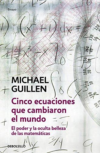 Descargar Libro Cinco Ecuaciones Que Cambiaron El Mundo: El Poder Y La Oculta Belleza De Las Matemáticas: 99 Michael Guillen