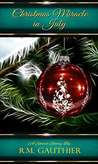 Christmas Miracle In July by R.M. Gauthier ebook deal