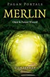 Pagan Portals - Merlin: Once and Future Wizard
