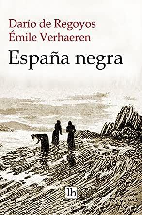 España negra eBook: de Regoyos, Darío, Verhaeren, Émile, Gotor, Servando, Gotor, Servando: Amazon.es: Tienda Kindle