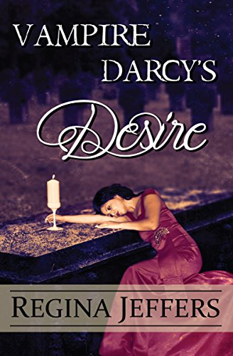 Vampire Darcy's Desire: A Pride and Prejudice Paranormal Vagary