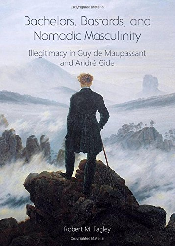 Download Bachelors, Bastards, and Nomadic Masculinity: Illegitimacy in Guy de Maupassant and Andre Gide pdf