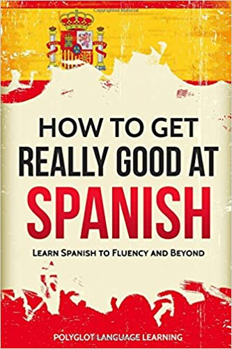 Amazon com: Spanish: How to Get Really Good at Spanish