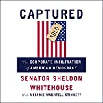 Captured: The Corporate Infiltration of American Democracy | Sheldon Whitehouse,Melanie Wachtell Stinnett