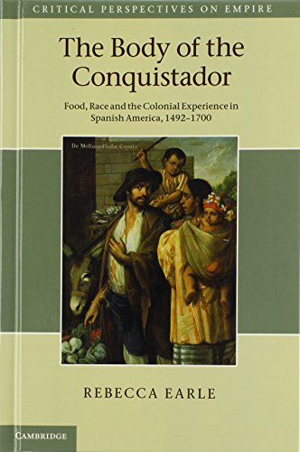 The Body of the Conquistador: Food, Race and the Colonial Experience in Spanish America, 1492-1700 (Critical Perspective