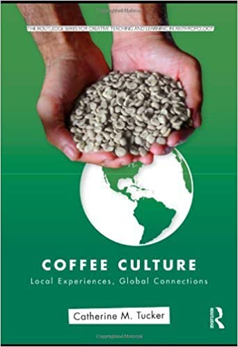 Book Coffee Culture: Local Experiences, Global Connections (Routledge Series for Creative Teaching and Learning in Anthropology) by Tucker, Catherine M.(December 15, 2010)