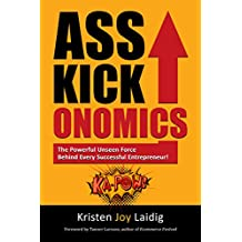 Asskickonomics: The Powerful Unseen Force Behind Every Entrepreneur