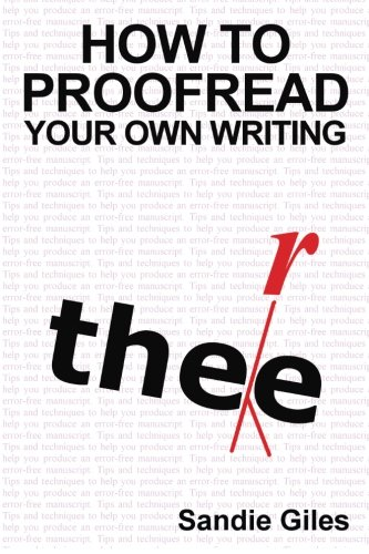 How to Proofread Your Own Writing: Tips and Techniques to Help You Produce an Error-Free Manuscript by CreateSpace Independent Publishing Platform