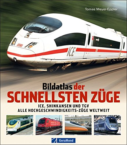 Bildatlas der schnellsten Züge: ICE, Shinkansen, TGV – alle Hochgeschwindigkeits-Züge weltweit