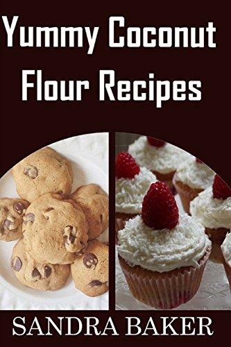 Yummy Coconut Flour Recipes by Sandra Baker