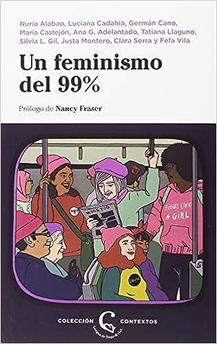 Un feminismo del 99% (Contextos): Amazon.es: Nuria Alabao, Luciana Cadahia, Germán Cano, María Castejón, Ana G. Adelantado, Tatiana Llaguno, Silvia López ...
