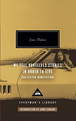 We Tell Ourselves Stories in Order to Live: Collected Nonfiction (Everyman