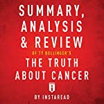 Summary, Analysis & Review of Ty Bollinger's the Truth About Cancer by Instaread |  Instaread