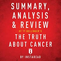 SUMMARY, ANALYSIS & REVIEW OF TY BOLLINGER'S THE TRUTH ABOUT CANCER