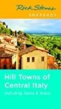 Front cover for the book Rick Steves' Snapshot Hill Towns of Central Italy: Including Siena & Assisi by Rick Steves