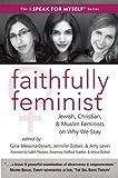 Faithfully Feminist: Jewish, Christian, and Muslim Feminists on Why We Stay (I SPEAK FOR MYSELF)