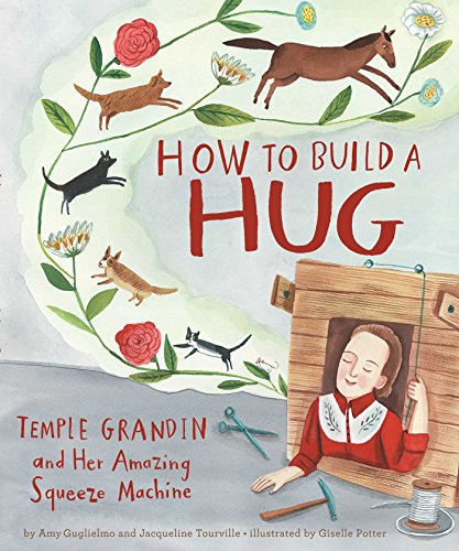 How to Build a Hug: Temple Grandin and Her Amazing Squeeze Machine (Squeeze Machine)