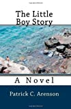The Little Boy Story, Patrick C. Arenson, 1440490473