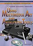 Career Building Through Using Multimedia Art and Animation Tools, Marcia Amidon Lusted, 1477717250