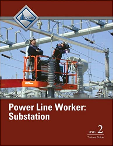 Power Line Worker Substation Level 2 Trainee Guide: NCCER