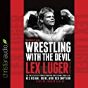 Wrestling with the Devil: The True Story of a World Champion Professional Wrestler - His Reign, Ruin, and Redemption Audiobook by Lex Luger, John D. Hollis Narrated by Johnny Heller