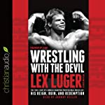 Wrestling with the Devil: The True Story of a World Champion Professional Wrestler - His Reign, Ruin, and Redemption | Lex Luger,John D. Hollis