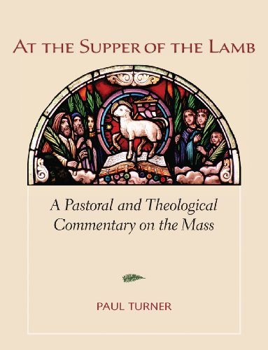 - At the Supper of the Lamb: A Pastoral and Theological Commentary on the Mass