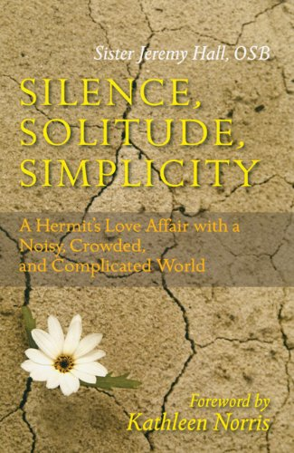 Silence, Solitude, Simplicity: A Hermit's Love Affair with a Noisy, Crowded, and Complicated World