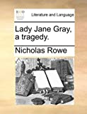 img - for Lady Jane Gray, a tragedy. book / textbook / text book