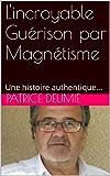 l incroyable gu?rison par magn?tisme une histoire authentique french edition