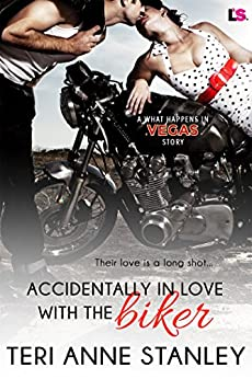 Accidentally in Love with the Biker (What Happens in Vegas) by [Stanley, Teri Anne]