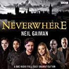 Neverwhere [Adaptation] Radio/TV Program by Neil Gaiman Narrated by Christopher Lee, James McAvoy, Natalie Dormer, David Harewood, Sophie Okonedo, Benedict Cumberbatch, Anthony Head