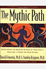 The Mythic Path: Discovering the Guiding Stories of Your Past -- Creating a Vision for Your Future Kindle Edition