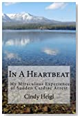 In A Heartbeat: My Miraculous Experience of Sudden Cardiac Arrest