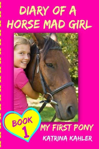 Diary of a Horse Mad Girl: My First Pony -