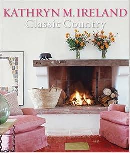 Classic Country Pb Amazon Co Uk Kathryn Ireland Books