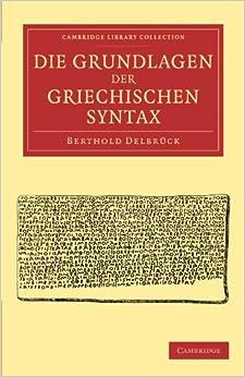 Book Die Grundlagen der Griechischen Syntax (Cambridge Library Collection - Linguistics)