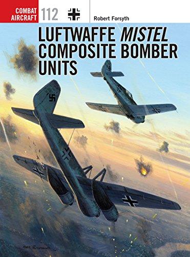 - Luftwaffe Mistel Composite Bomber Units (Combat Aircraft Book 112)