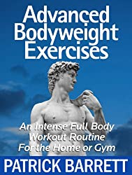 Advanced Bodyweight Exercises: An Intense Full Body Workout In A Home Or Gym (English Edition)