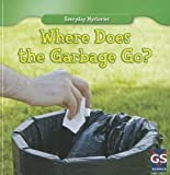Where Does the Garbage Go?, Lincoln James, 1433963272