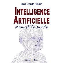 Intelligence Artificielle: Manuel de survie (French Edition)
