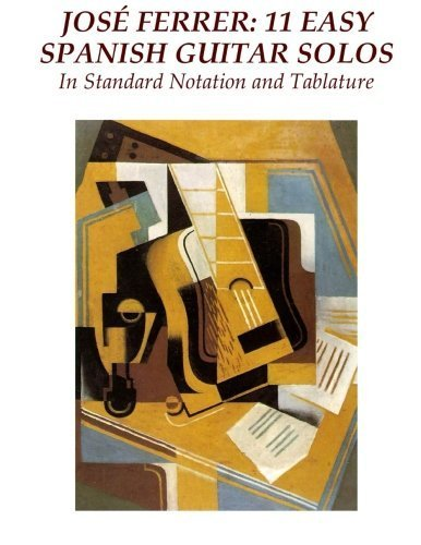 Jose Ferrer: 11 Easy Spanish Guitar Solos: In Standard Notation and Tablature by Jose Ferrer (2014-12-30)