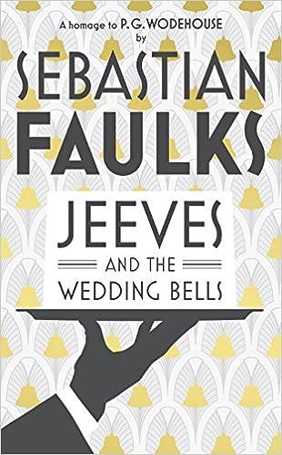 3b8c040ffec1 Jeeves and the Wedding Bells  Amazon.co.uk  Sebastian Faulks   9780091954048  Books