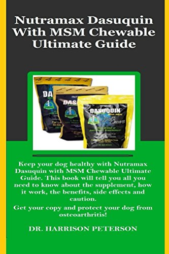 Nutramax Dasuquin With MSM Chewable Ultimate Guide: Keep your dog healthy with Nutramax Dasuquin With MSM Chewable Ultimate Guide. This book will tell you all you need to know about the supplement