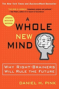 A Whole New Mind: Why Right-Brainers Will Rule the Future by [Pink, Daniel H.]