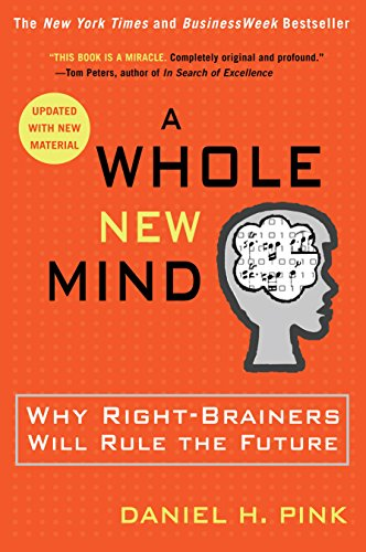 Amazon Com A Whole New Mind Why Right Brainers Will Rule The